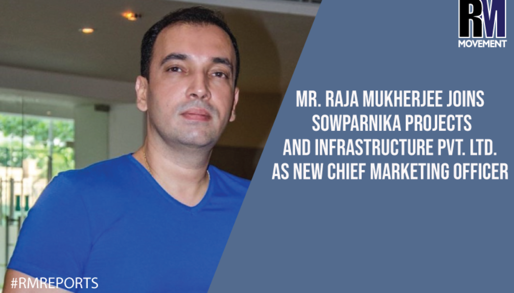 Mr. Raja Mukherjee joins Sowparnika Projects and Infrastructure Pvt. Ltd. as new CMO