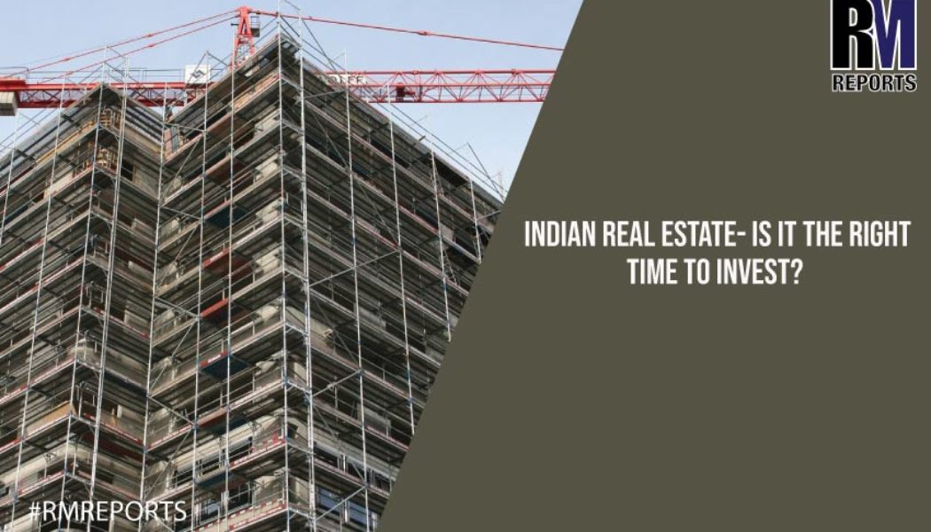 Indian Real Estate- Is it the right time to Invest?