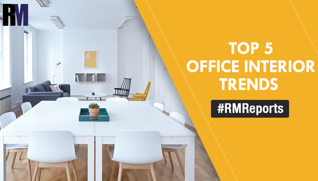 Top 5 trends in office interior designing – RealtyMyths